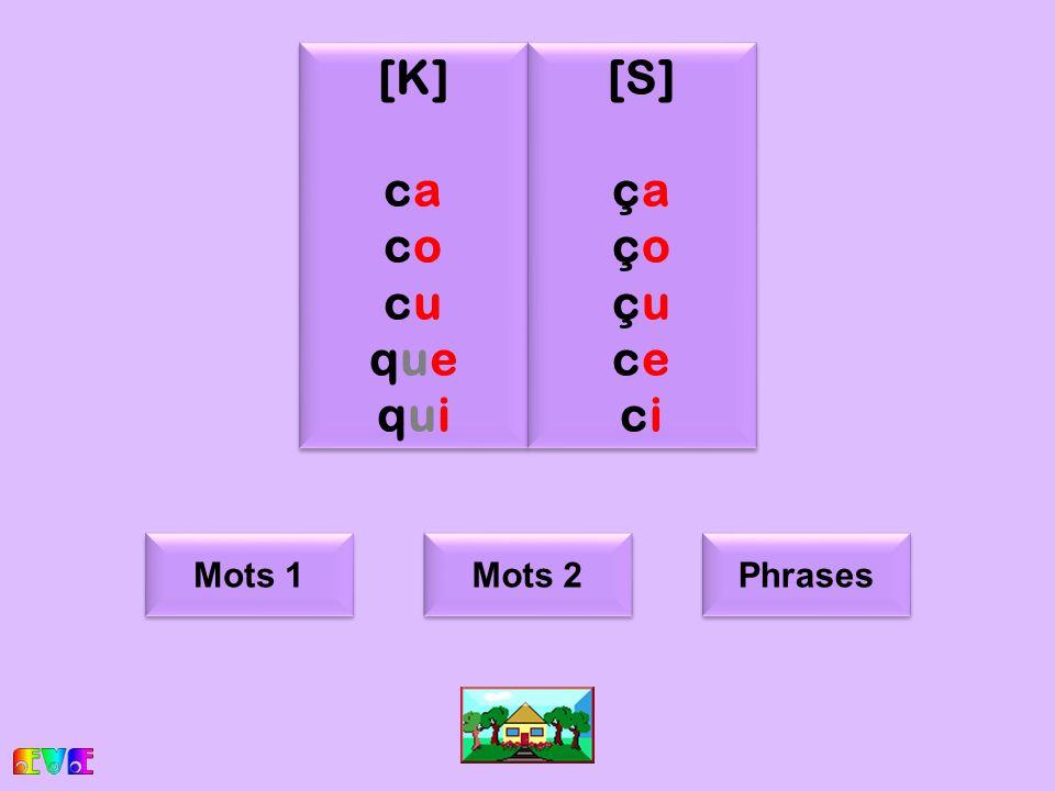 c [K] ca co cu que qui [S] ça ço çu ce ci Mots 1 Mots 2 Phrases